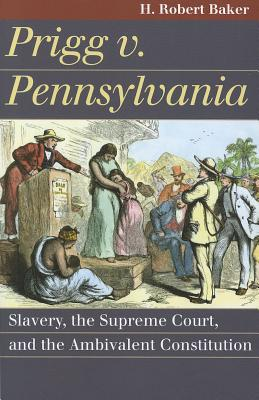 Prigg V. Pennsylvania By Baker, H. Robert